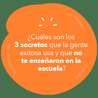 ¿Cuáles son los 3 secretos que la gente exitosa usa y que no te enseñaron en la escuela?